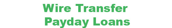 Wire Transfer Payday Loans